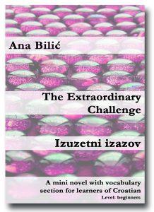 Ana Bilić: The Extraordinary Challenge / Izuzetni izazov (Mini novel)