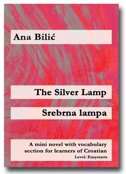 Ana Bilic: The Silver Lamp / Srebrna lampa, © Copyright Kroatisch-leicht, Wien Alle Rechte vorbehalten. Kopieren, Vervielfältigen und Weitergabe an Dritte verboten.