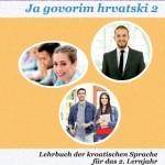 Ana Bilić: Ja govorim hrvatski 2 - Lehrbuch (Sprachniveau A2)