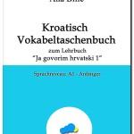 """Ana Bilić: Kroatisch Vokabeltaschenbuch zum Lehrbuch """"Ja govorim hrvatski 1"""""""