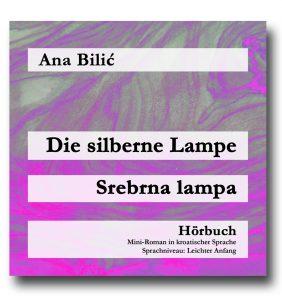 Hörbuch: Die silberne Lampe / Srebrna lampa von Ana Bilic, Audio CD oder MP3