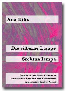 Die Silberne Lampe / Srebrna lampa (Kroatisch Lesebuch - Leichter Anfang - Vokabelumfang bis 400 Wörter)