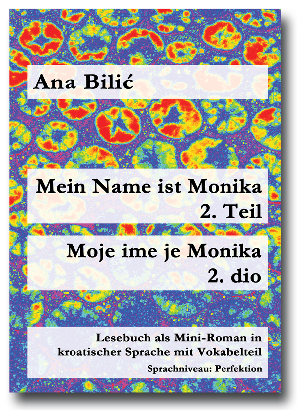 Ana Bilić: Mein Name ist Monika 2. Teil / Moje ime je Monika 2. dio