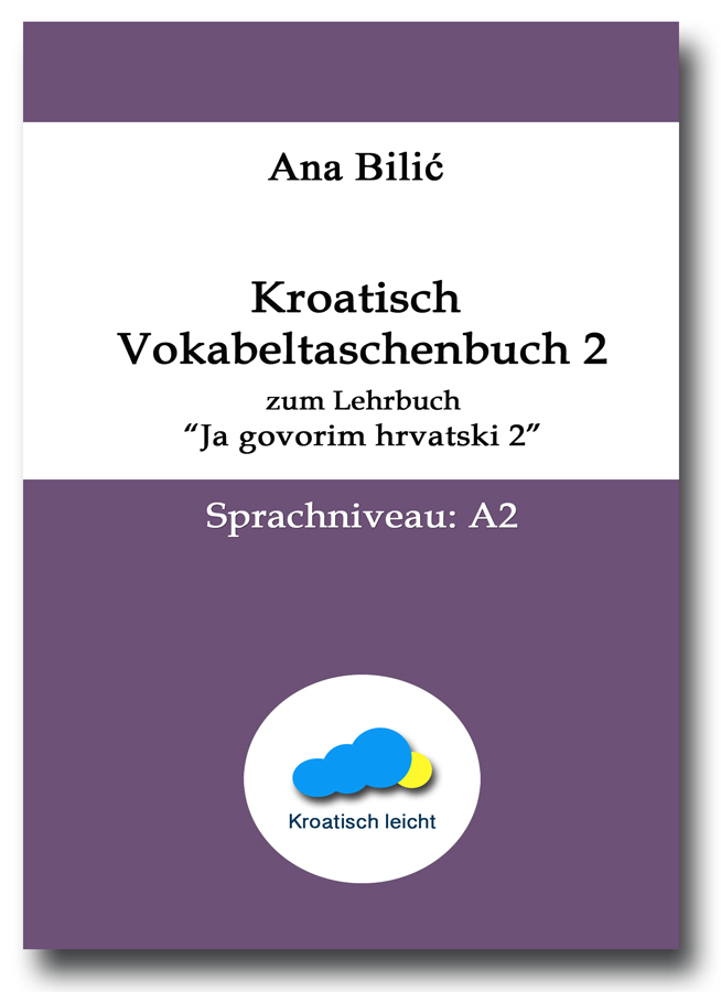 """Ana Bilić: Kroatisch Vokabeltaschenbuch zum Lehrbuch """"Ja govorim hrvatski 2"""""""
